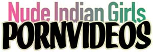 Nude Indian Girls Porn Videos